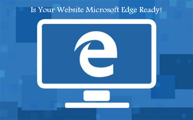 Is Your Website Microsoft Edge Ready!