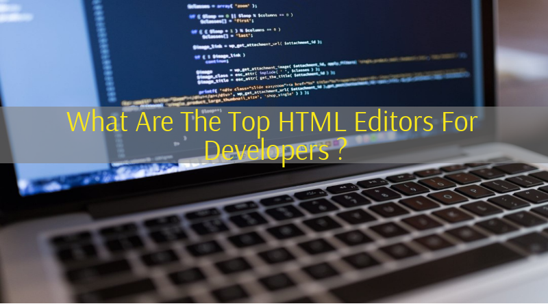 Best HTML Editor : Top 10 Free HTML Editor For Developers - 2019