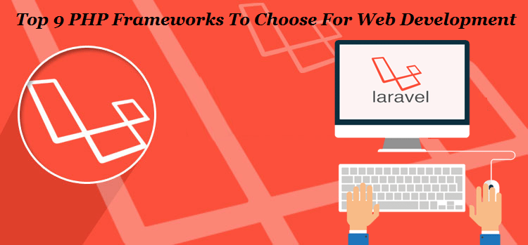 List of Top 9 PHP Frameworks To Choose For Web Development - 2019