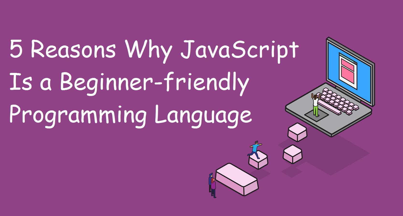 JavaScript Is a Beginner-friendly Programming Language