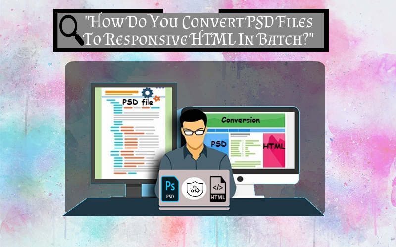 Convert PSD Files To Responsive HTML In Batch