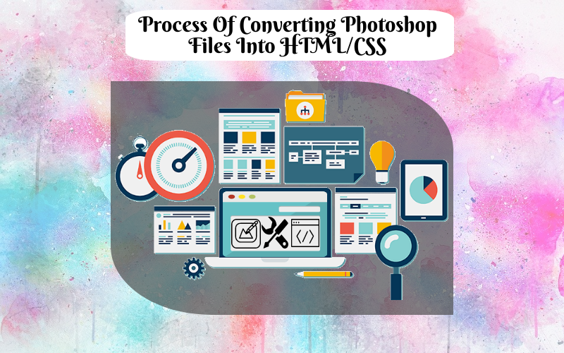 The Process Of Converting Photoshop Files Into HTML/CSS