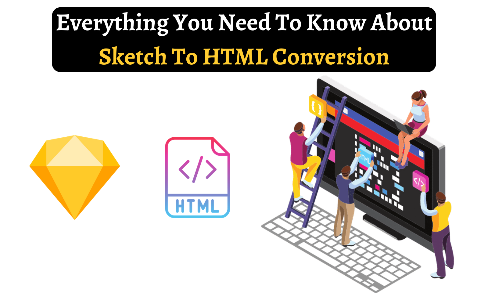 Everything You Need To Know About Sketch To HTML Conversion