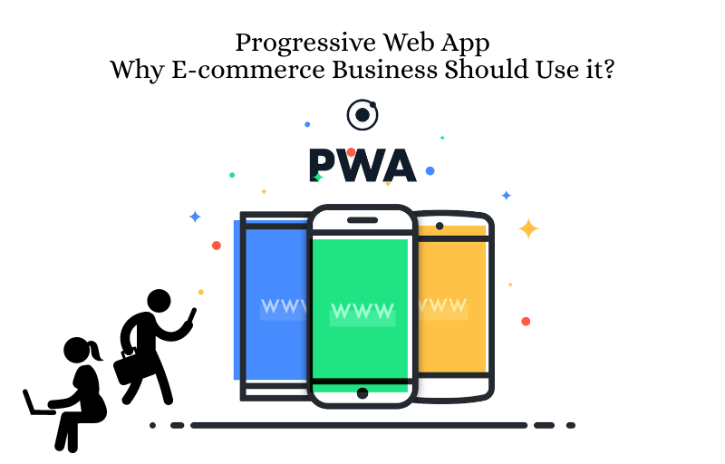 Progressive Web App Why E-commerce Business Should Use it