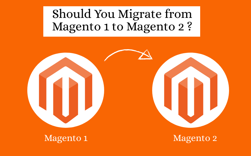 Should You Migrate from Magento 1 to Magento 2