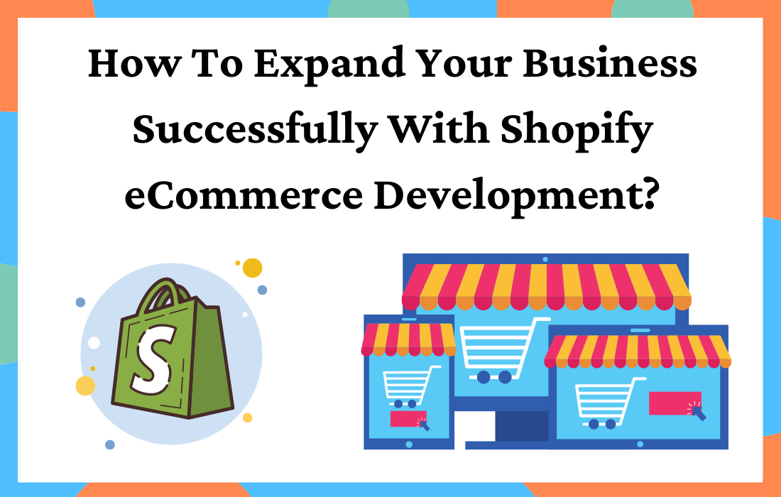 How To Expand Your Business Successfully With Shopify eCommerce Development