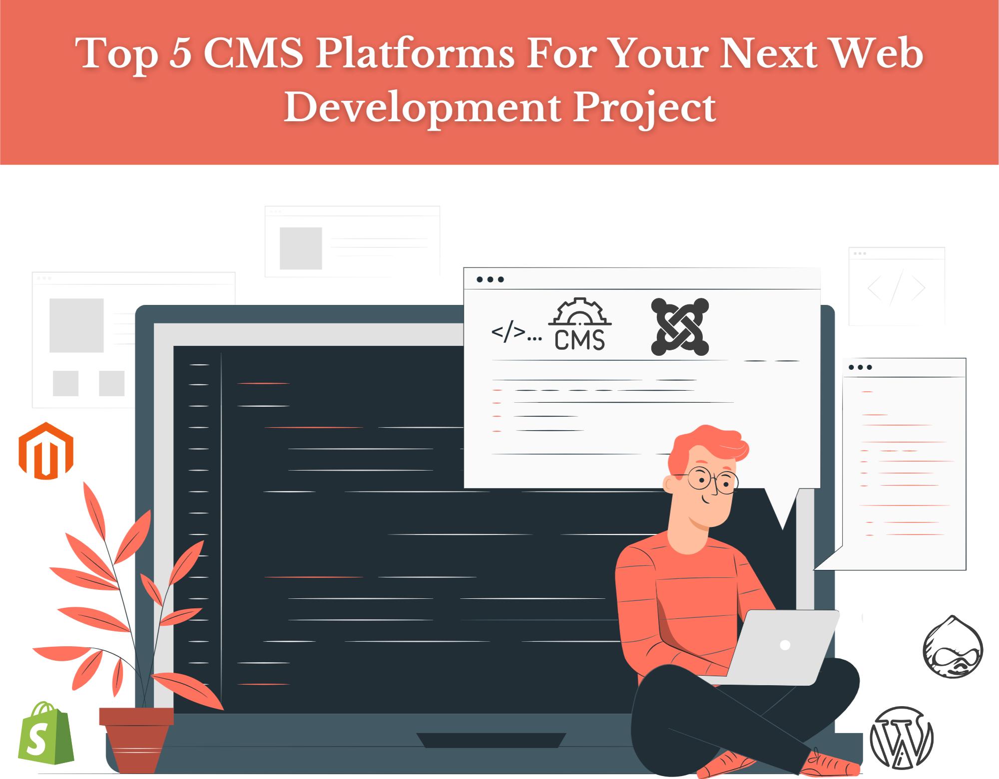 Top 5 CMS Platforms For Your Next Web Development Project