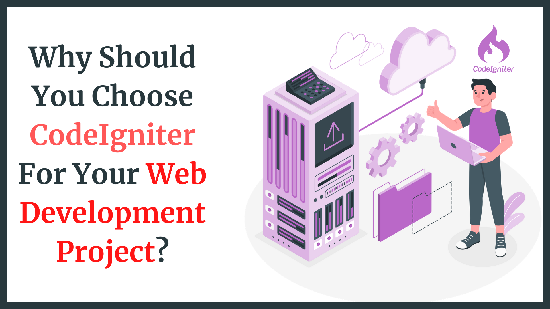 Why Should You Choose CodeIgniter For Your Web Development Project_
