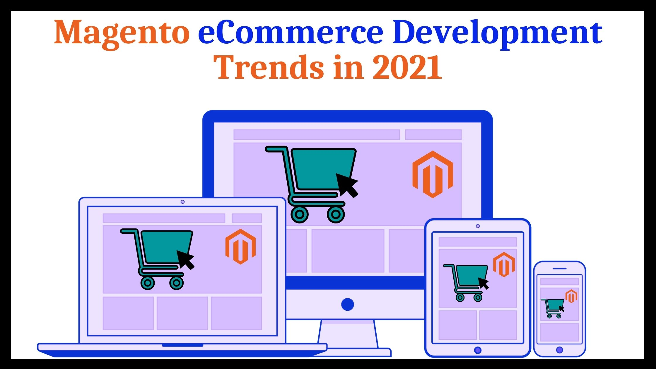 Magento Ecommerce Development Trends in 2021