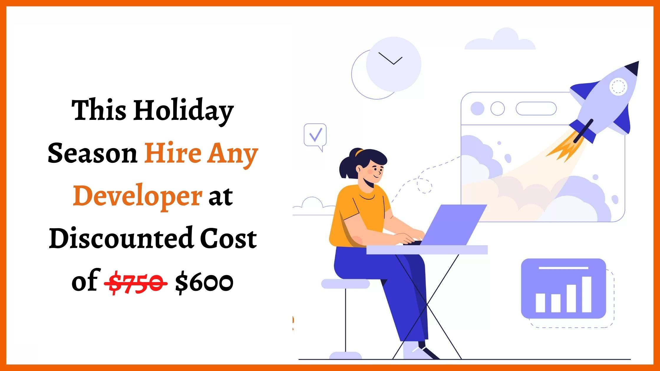 This Holiday Season Hire Any Developer at Discounted Cost of $600