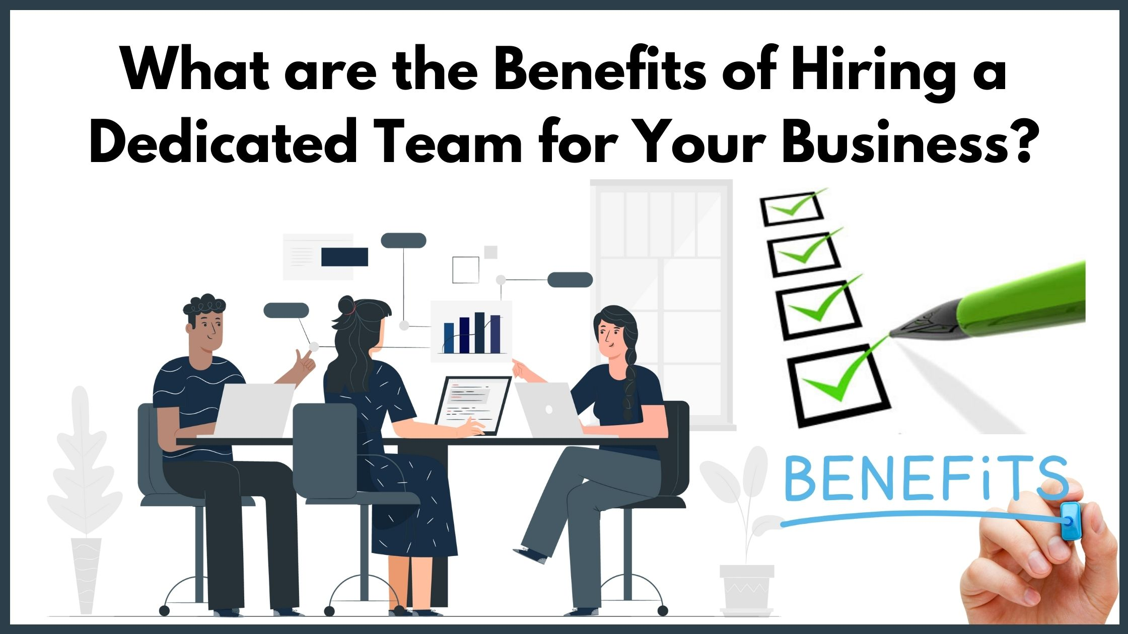 What Are The Benefits Of Hiring A Dedicated Team For Your Business