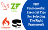 PHP Frameworks: Essential Tips For Selecting The Right Framework