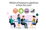 Magento Vs Shopify Vs BigCommerce Vs WooCommerce – Which eCommerce Platform Is Best For You?
