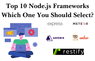 Top 10 Node.js Frameworks: Which One You Should Select?