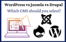 WordPress vs Joomla vs Drupal: Which CMS Should you Select?