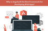 Why is AngularJS the Best Framework for Developing Web Apps?