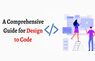 A comprehensive Guide for Design to Code