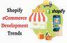 Shopify eCommerce Development Trends