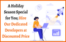 A Holiday Season Special for You, Hire Our Dedicated Developers at Discounted Price